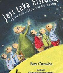 Jest taka historia. Opowieść o Januszu Korczaku.