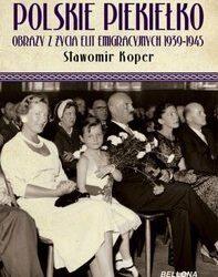 Polskie piekiełko obrazy z życia elit emigracyjnych 1939-1945