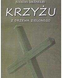 """DKK Juozas Šikšnelis – """"Krzyżu z drzewa zielonego"""""""