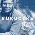 Dariusz Kortko, Marcin Pietraszewski - Kukuczka. Opowieść o najsłynniejszym polskim himalaiście