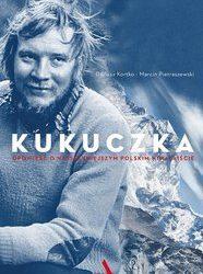 Dariusz Kortko, Marcin Pietraszewski – Kukuczka. Opowieść o najsłynniejszym polskim himalaiście
