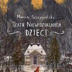 Marcin Szczygielski - Teatr Niewidzialnych Dzieci