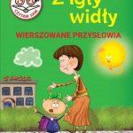 Dorota Strzemińska-Więckowiak - Z igły widły Wierszowane przysłowia