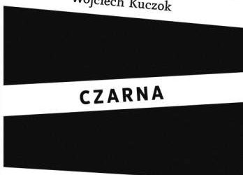 """Wojciech Kuczok – """"Czarna"""""""