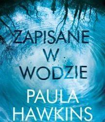 """Paula Hawkins – """"Zapisane w wodzie"""""""