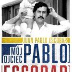 Juan Pablo Escobar - Mój ojciec Pablo Escobar