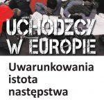 Uchodźcy w Europie. Uwarunkowania, istota, następstwa