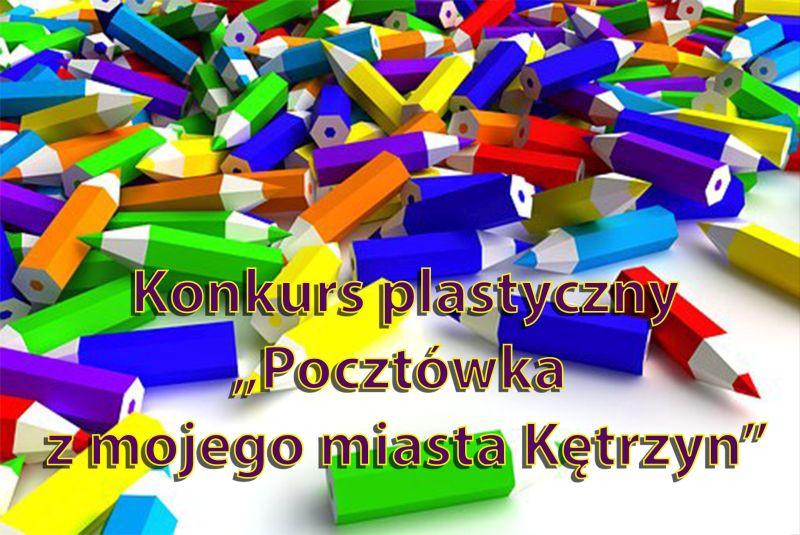 """Konkurs plastyczny """"pocztówka z mojego miasta Kętrzyn"""""""