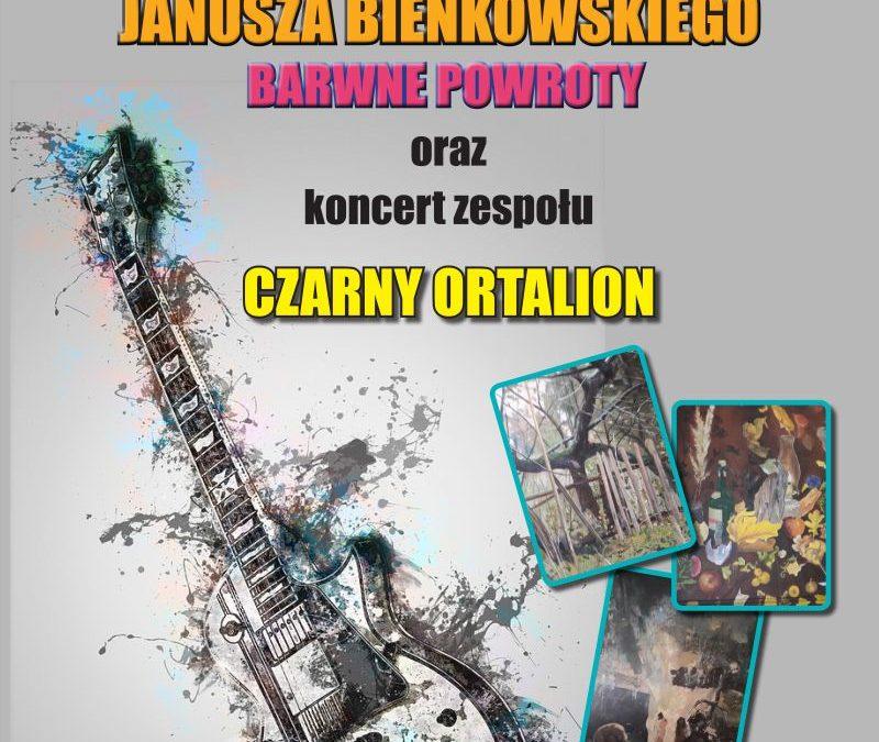 """barwne powroty, wernisaż janusza bieńkowskiego i koncert zespołu """"czarny ortalion"""""""