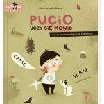Maria Galewska-Kustra - Pucio uczy się mówić. Zabawy dźwiękonaśladowcze dla najmłodszych