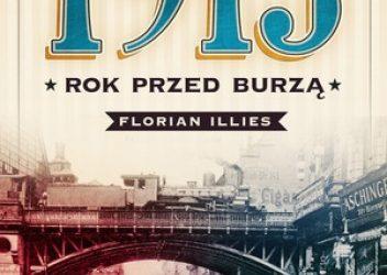 """DKK Florian Illies – """"1913 Rok przed Burzą"""""""