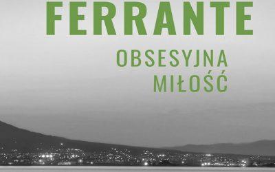 Elena Ferrante – Obsesyjna miłość