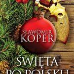 Sławomir Koper - Święta po polsku. Tradycje i skandale