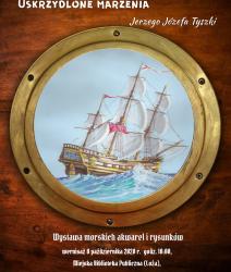 Uskrzydlone marzenia Jerzego Józefa Tyszki – wystawa morskich akwarel i rysunków