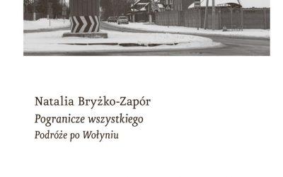 Natalia Bryżko-Zapór – Pogranicze wszystkiego. Podróże po Wołyniu