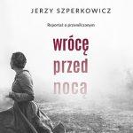 Jerzy Szperkowicz - Wrócę przed nocą