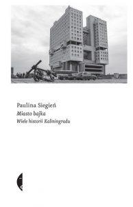 Okładka książki Miasto bajka. Wiele historii Kaliningradu